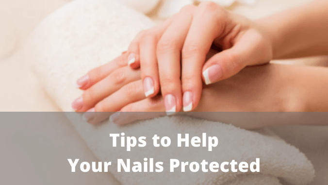 Tips to Help Your Nails Protected